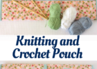Knitting and Crochet Pouch Tutorial. Perfect for travel!