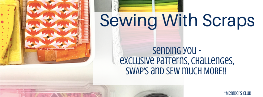 Looking for exciting ways to sew your fabrics scraps? Be sure to join the Sewing with Scraps monthly club for exclusive patterns, challenges, SWAP's and SEW much MORE!!