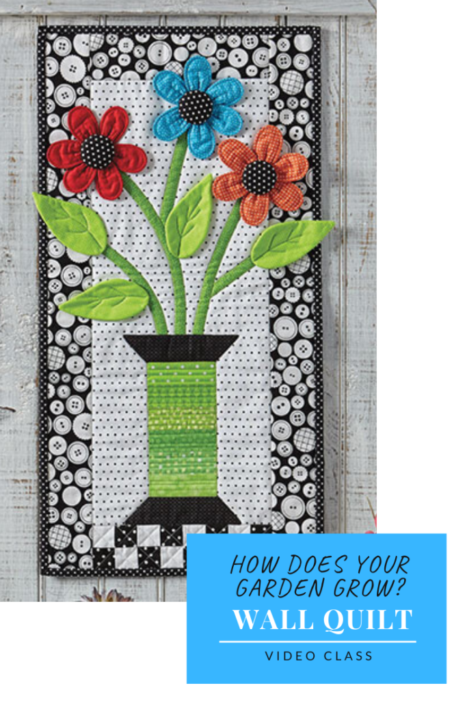 How Does Your Garden Grow. Floral wall quilt video class